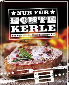 """Cover des Buches """"Nur für echte Kerle - Das ultimative Männer-Kochbuch"""""""